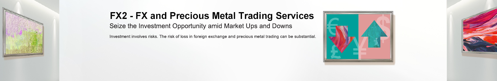 FX2 - FX and Precious Metal Trading Services  Investment involves risks.