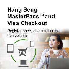 Hang Seng MasterPass and Visa Checkout Register once, checkout easy everywhere