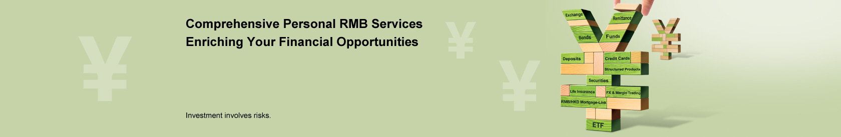 Comprehensive Personal RMB Services Enriching Your Financial Opportunities  Investment involves risks.