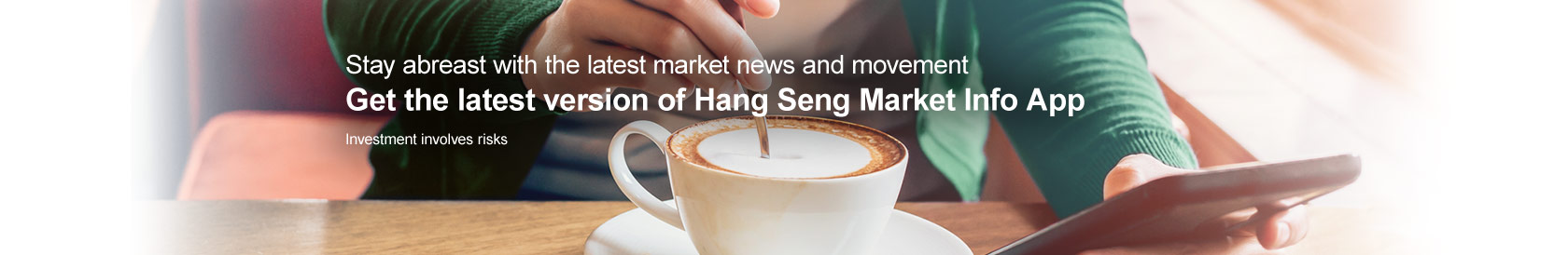 Stay abreast with the latest market news and movement. Get the latest version of Hang Seng Market Info App. Investment involves risks